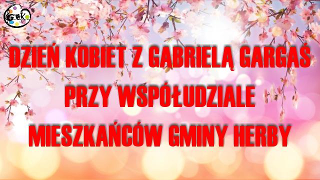 Tło filmu: Dzień Kobiet z Gabrielą Gargaś przy współudziale Mieszkańców Gminy Herby
